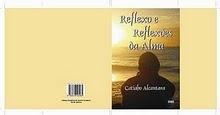 Meu Livro:Reflexo e Reflexões da Alma pedidos por email catiaho@hotmail.com