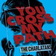 Charlatans - You Cross My Path