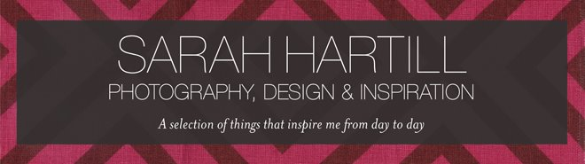 Sarah Hartill...Photography, Design & Inspiration