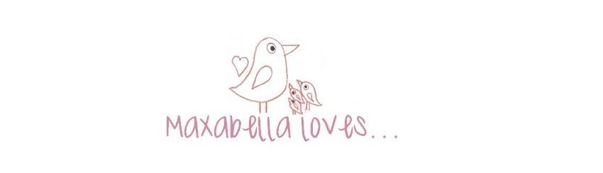 * Maxabella loves...