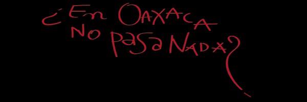 ¿En Oaxaca no pasa nada?