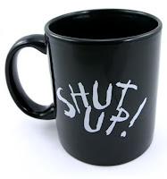 http://1.bp.blogspot.com/_NjdBzKI5nYs/Sdx7j3zzk_I/AAAAAAAAByQ/aATxgknlwnU/s400/shut+up+cup+image.jpg