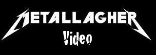 Metallagher Video