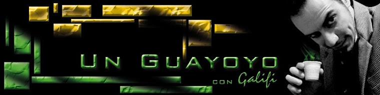 Un Guayoyo con Galifi