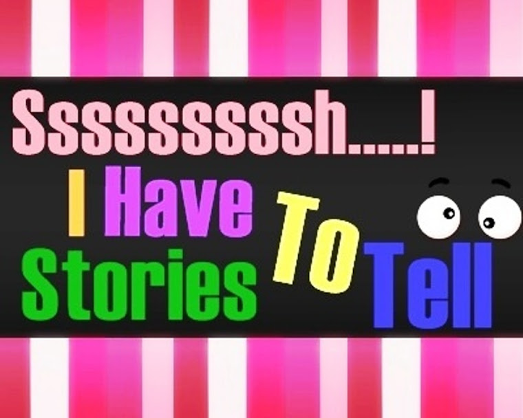 SSSSSSH...! I HAVE STORIES TO TELL