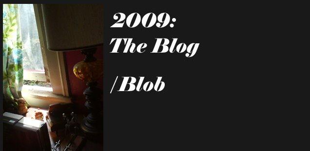 2009: The Blog /Blob