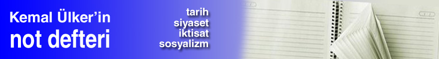 Kemal Ülker'in not defteri - tarih siyaset iktisat sosyalizm