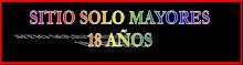 SOLO MAYORES 18 AÑOS