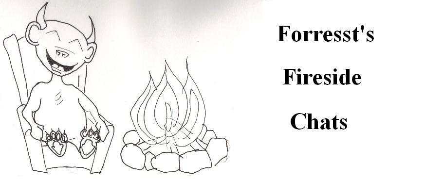 Forresst's Fireside Chats