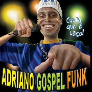 Baixar Adriano Gospel Funk - Chuta Que é Laço (2005)