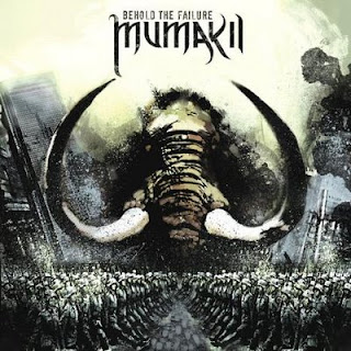 Mumakil – Behold The Failure – (2009)