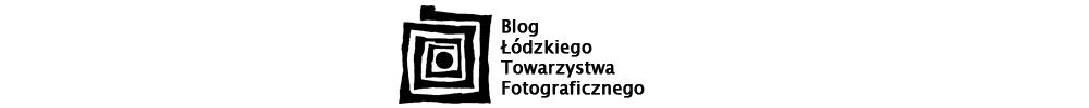 Blog Łódzkiego Towarzysta Fotograficznego