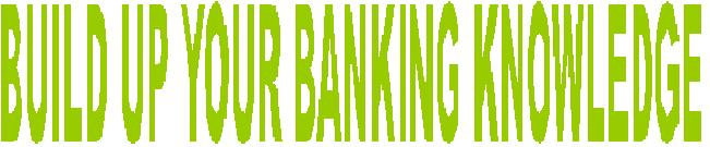 Build Up Your Banking Knowledge
