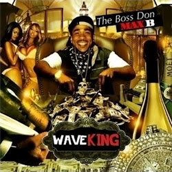Max B Wave King