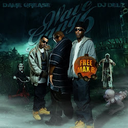 Dame Grease, Max B, French Montana, Princess Leah, Bigga Threat, Al PaC, Waka Flaka, Wave Gang 6