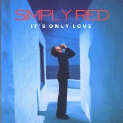Simply Red – Its Only Love [2002]
