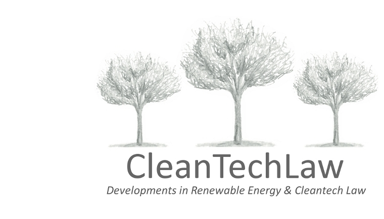 CleanTechLaw: Developments in Renewable Energy Law and Cleantech Policy