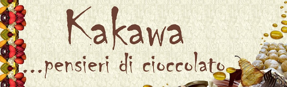 Kakawa...pensieri di cioccolato