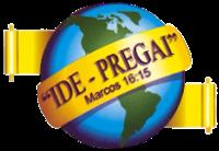 """"""" IDE - PREGAI """" Mc.16:15"""