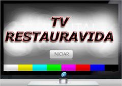 Acesse TV RESTAURAVIDA - Esta não é a mesma do You Tube.