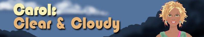 Carol: Clear & Cloudy