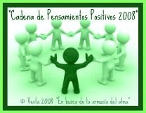 "Soy un eslabn de la ""CADENA DE PENSAMIENTOS POSITIVOS 2008"""