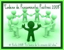 """Soy un eslabón de la """"CADENA DE PENSAMIENTOS POSITIVOS 2008"""""""