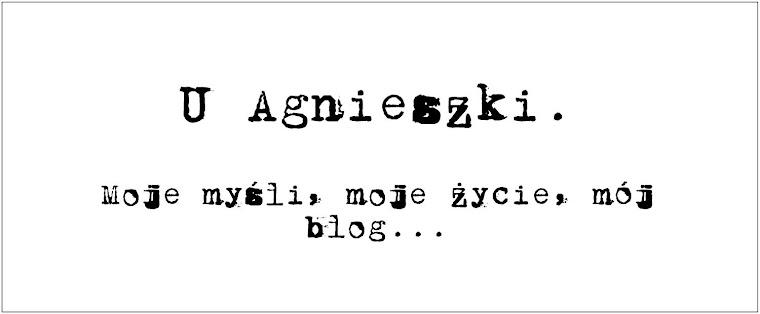 U Agnieszki. Moje myśli, moje życie, mój blog...