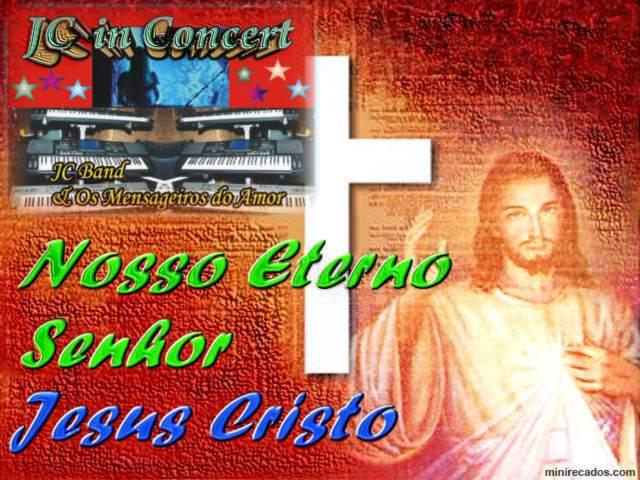 """Nosso Senhor e Salvador """"Jesus Cristo"""""""
