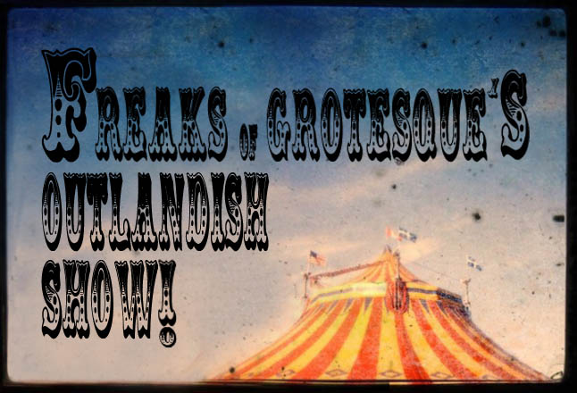 Freaks of Grotesque's Outlandish Show!