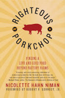 Righteous Porkchop:  Finding a Life and Good Food Beyond Factory Farms by Nicolette Hahn Niman