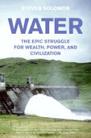 Water:  The Epic Struggle for Wealth, Power, and Civilization by Steven Solomon