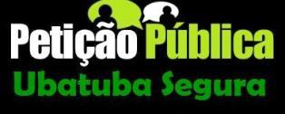 Petição Pública - Ubatuba Segura