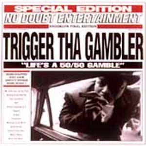 Trigger Tha Gambler - Life's A 50-50 Gamble