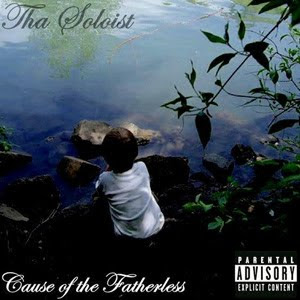 Tha Soloist - Cause Of The Fatherless