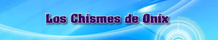 LOS CHISMES DE ONIX