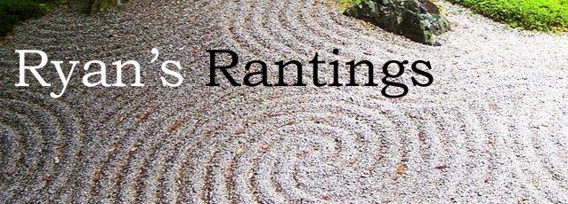 Ryan's Rantings