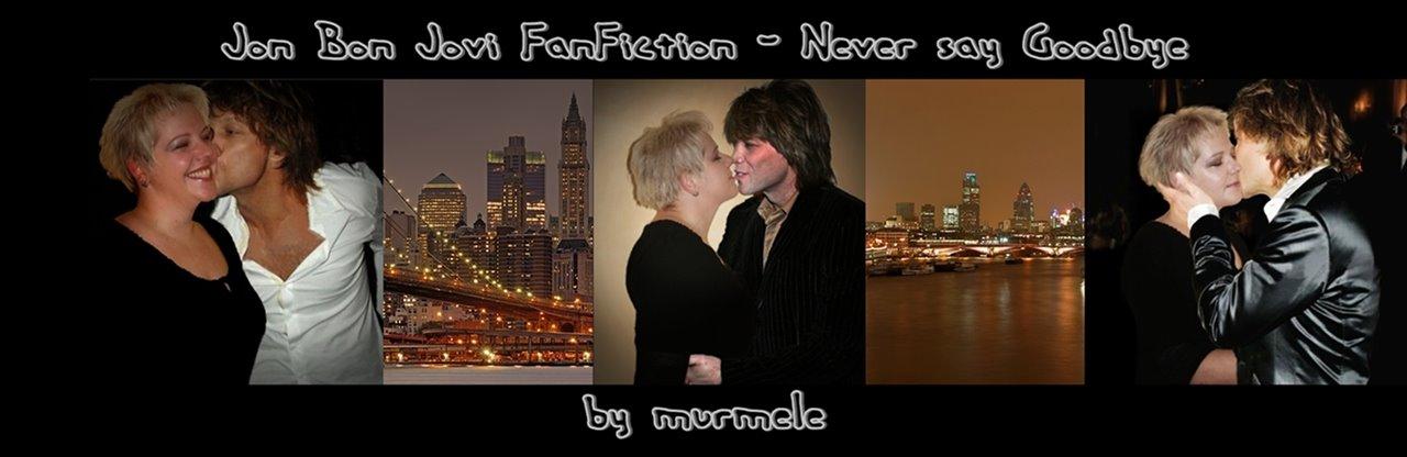 Jon Bon Jovi  Fanfiction - Never Say Goodbye