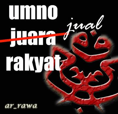 http://1.bp.blogspot.com/_PUqpQGtb70c/SyYF29PBZwI/AAAAAAAAGZQ/lFf70WII6R0/s400/umno-jual-rakyat.jpg