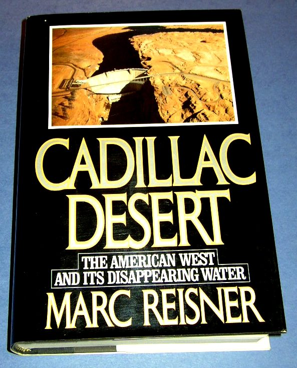 cadillac desert essays Pavlik, bruce the california deserts: an ecological rediscovery  the result is  a series of essays that are very readable and enlightening while remaining   reisner, marc cadillac desert: the american west and its disappearing water.