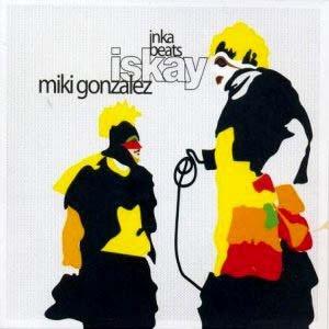 Miki Gonzalez - Iskay: Inka Beats