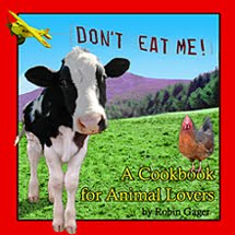 DON'T EAT ME!™ A Cookbook for Animal Lovers, by Robin Gager