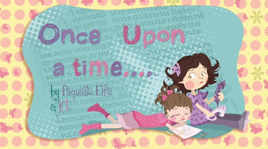 Once Upon a Time, by Kat & Pequeña Elfa