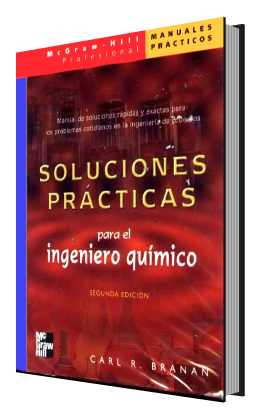Soluciones Prcticas para el Ingeniero Qumico por Carl R. Branan