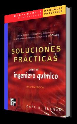 Soluciones Prácticas para el Ingeniero Químico por Carl R. Branan