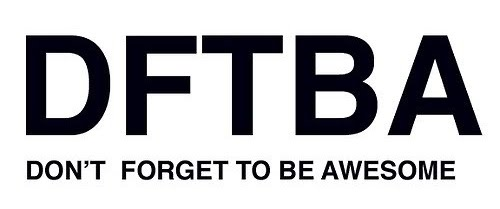 DFTBA - Dont Forget To Be Awesome