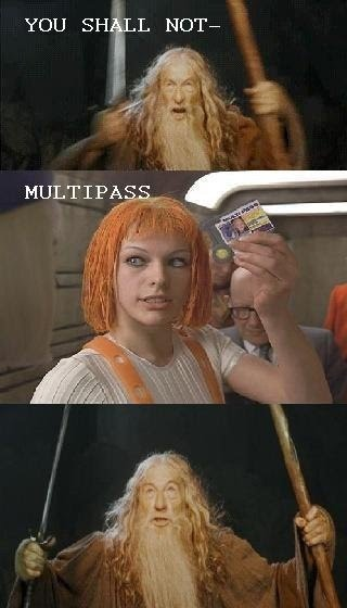 Gandalf: You Shall Not - Leeloo: Multipass!