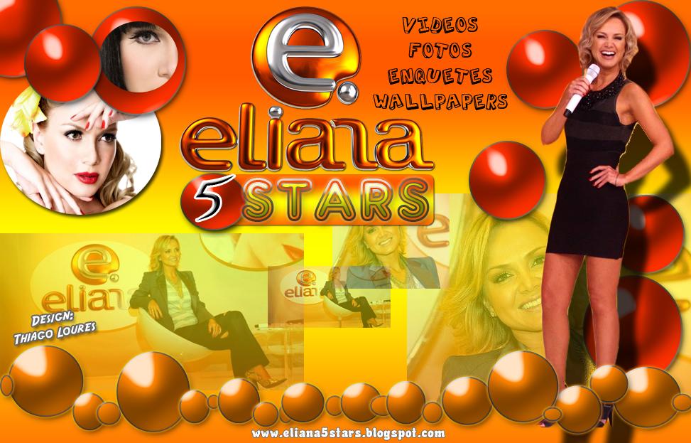 .·´¯`·-» Eliana 5 Stars  «-·´¯`·. O blog dos fãs da Eliana do SBT. NOVO!