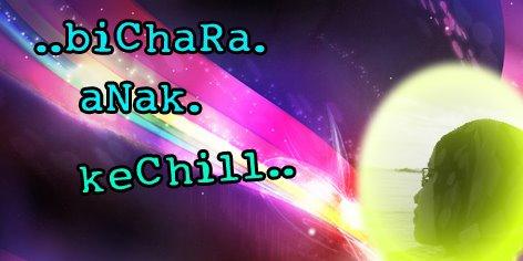bichara.anak.kechill