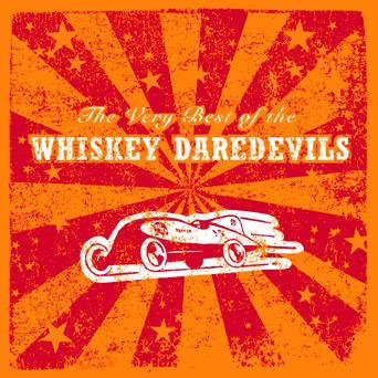 Whiskey Daredevils: The Very Best Of The Whiskey Daredevils (2008)